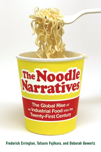 Noodle Narratives The Global Rise of an Industrial Food into the Twenty-First Century  2013 9780520276345 Front Cover