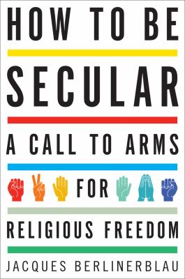 How to Be Secular A Call to Arms for Religious Freedom  2012 edition cover