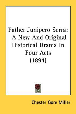 Father Junipero Serr : A New and Original Historical Drama in Four Acts (1894) N/A 9780548674345 Front Cover