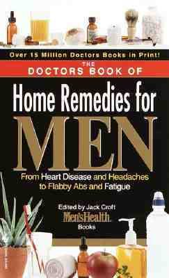 Doctors Book of Home Remedies for Men From Heart Disease and Headaches to Flabby Abs and Fatigue N/A 9780553582345 Front Cover