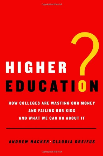 Higher Education? How Colleges Are Wasting Our Money and Failing Our Kids - And What We Can Do about It  2010 edition cover