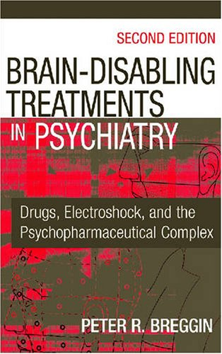 Brain Disabling Treatments in Psychiatry Drugs, Electroshock, and the Role of the FDA 2nd 2008 edition cover