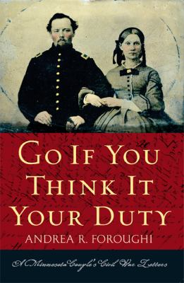 Go If You Think It Your Duty A Minnesota Couple's Civil War Letters  2011 9780873518345 Front Cover