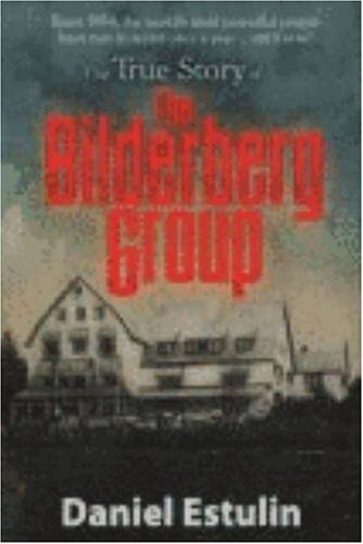 True Story of the Bilderberg Group  N/A 9780977795345 Front Cover