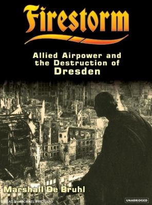 Firestorm: Allied Airpower and the Destruction of Dresden: Library Edition  2007 edition cover