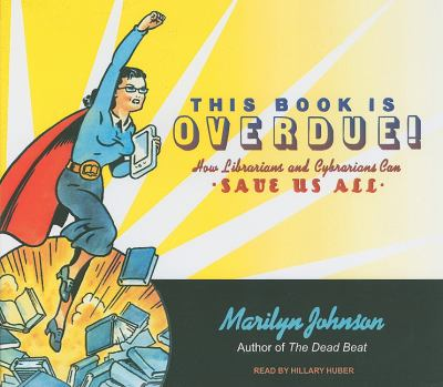 This Book Is Overdue!, Library Edition: How Librarians and Cybrarians Can Save Us All  2010 9781400146345 Front Cover