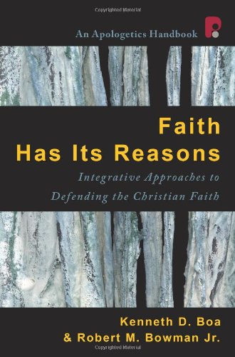 Faith Has Its Reasons Integrative Approaches to Defending the Christian Faith N/A 9781932805345 Front Cover