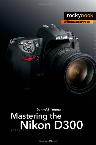 Mastering the Nikon D300 The Rocky Nook Manual  2008 9781933952345 Front Cover