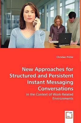 New Approaches for Structured and Persistent Instant Messaging Conversations: In the Context of Work-related Environments  2008 edition cover