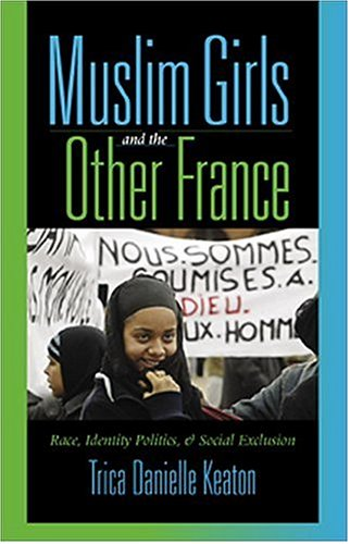 Muslim Girls and the Other France Race, Identity Politics, and Social Exclusion  2006 edition cover