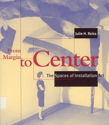 From Margin to Center The Spaces of Installation Art  2001 (Reprint) edition cover