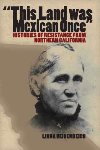 This Land Was Mexican Once Histories of Resistance from Northern California  2007 edition cover