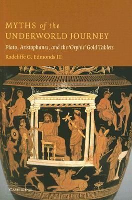 "Myths of the Underworld Journey Plato, Aristophanes, and the ""Orphic"" Gold Tablets  2004 9780521834346 Front Cover"