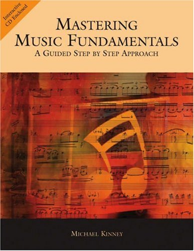 Mastering Music Fundamentals : a Guided Step by Step Approach (with CD-ROM)   2005 9780534618346 Front Cover