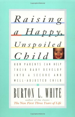 Raising a Happy, Unspoiled Child   1995 (Reprint) edition cover