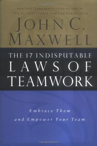 17 Indisputable Laws of Teamwork Embrace Them and Empower Your Team  2001 edition cover