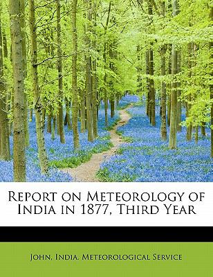 Report on Meteorology of India in 1877, Third Year  N/A 9781115764346 Front Cover