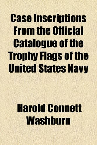 Case Inscriptions from the Official Catalogue of the Trophy Flags of the United States Navy   2010 edition cover