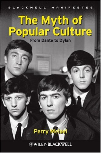 Myth of Popular Culture From Dante to Dylan  2010 9781405199346 Front Cover
