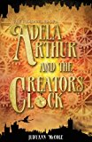 Adela Arthur and the Creator's Clock  N/A 9781490322346 Front Cover