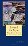 Beyond the Myst The Lost Years of King Arthur N/A 9781492852346 Front Cover