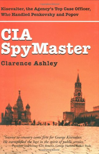 CIA Spymaster Kisevalter, the Agency's Top Case Officer Who Handled Penkovsky and Popov  2004 edition cover