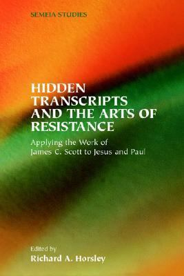 Hidden Transcripts and the Arts of Resistance Applying the Work of James C. Scott to Jesus and Paul  2004 edition cover