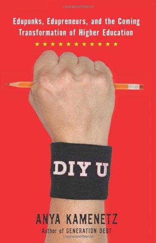 DIY U Edupunks, Edupreneurs, and the Coming Transformation of Higher Education  2010 edition cover