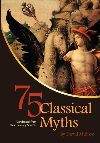 75 Classical Myths Condensed from Their Primary Sources   2012 edition cover