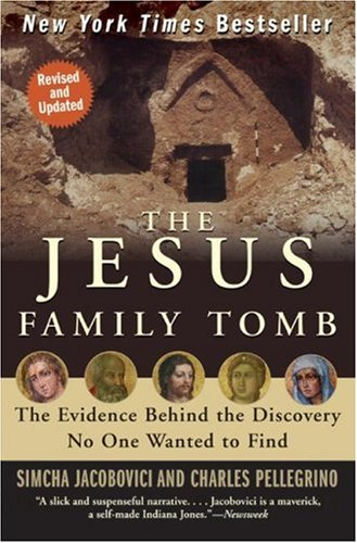 Jesus Family Tomb The Evidence Behind the Discovery No One Wanted to Find  2008 edition cover