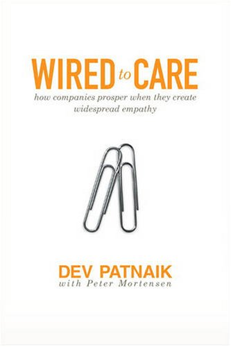Wired to Care How Companies Prosper When They Create Widespread Empathy  2009 edition cover