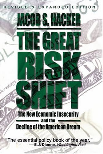 Great Risk Shift The New Economic Insecurity and the Decline of the American Dream  2008 (Revised) edition cover