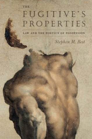 Fugitive's Properties Law and the Poetics of Possession  2004 9780226044347 Front Cover