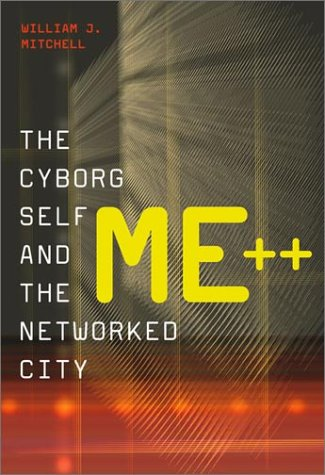 Me++ The Cyborg Self and the Networked City  2004 9780262134347 Front Cover