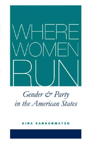 Where Women Run Gender and Party in the American States  2006 9780472069347 Front Cover