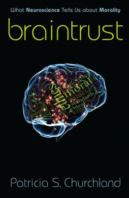 Braintrust What Neuroscience Tells Us about Morality  2012 edition cover
