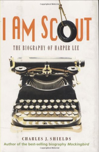 I Am Scout The Biography of Harper Lee  2008 edition cover