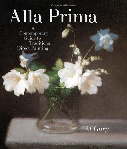 Alla Prima A Contemporary Guide to Traditional Direct Painting  2008 edition cover
