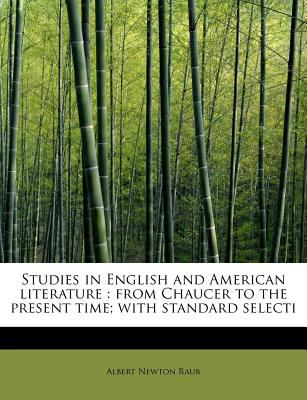 Studies in English and American Literature From Chaucer to the present time; with standard Selecti N/A 9781115811347 Front Cover