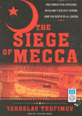The Siege of Mecca: The Forgotten Uprising in Islam's Holiest Shrine and the Birth of Al Qaeda  2007 edition cover