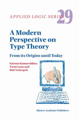 Modern Perspective on Type Theory From Its Origins until Today  2005 9781402023347 Front Cover