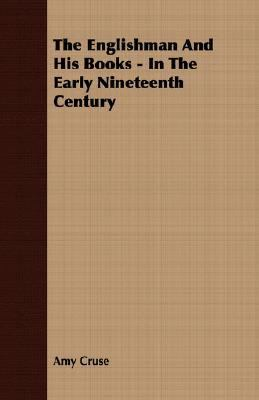 Englishman and His Books - in the Early Nineteenth Century  N/A 9781406702347 Front Cover