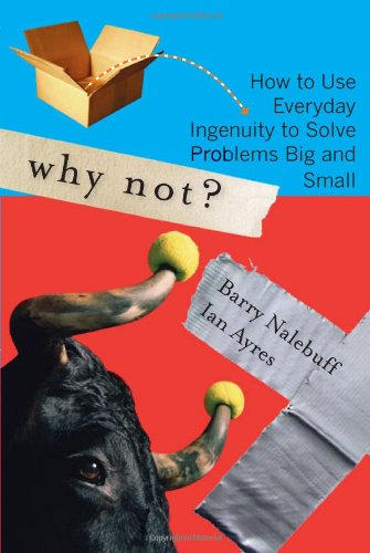 Why Not? How to Use Everyday Ingenuity to Solve Problems Big and Small  2007 edition cover