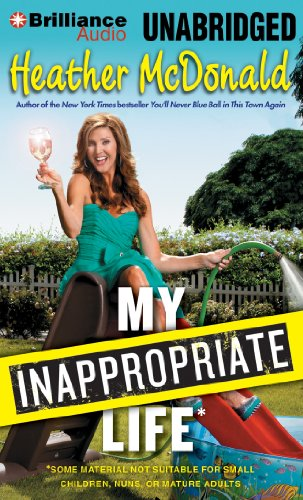 My Inappropriate Life: Some Material Not Suitable for Small Children, Nuns, or Mature Adults  2013 edition cover