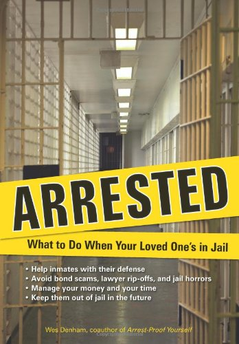 Arrested What to Do When Your Loved One's in Jail  2010 9781556528347 Front Cover