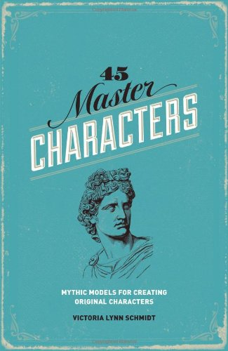 45 Master Characters Mythic Models for Creating Original Characters 3rd 2012 (Revised) edition cover