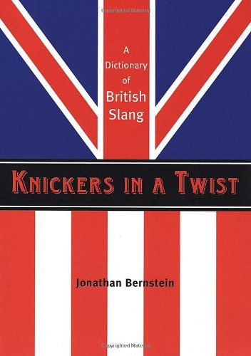 Knickers in a Twist A Dictionary of British Slang N/A edition cover