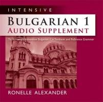 Intensive Bulgarian 1 Audio Supplement: To Accompany Intensive Bulgarian 1, a Textbook and Reference Grammar  2010 edition cover