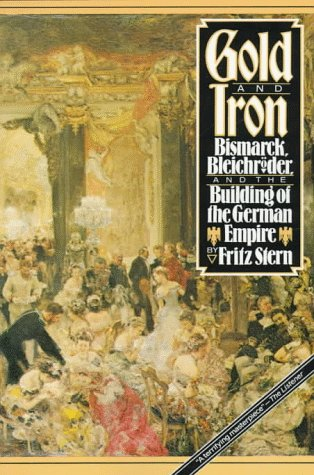 Gold and Iron Bismarck, Bleichr�der, and the Building of the German Empire  1979 edition cover