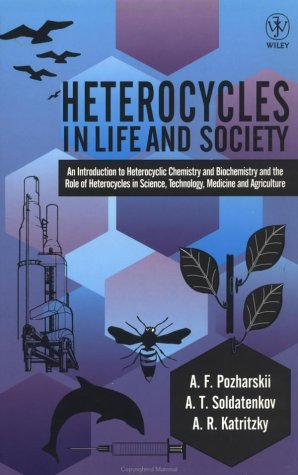 Heterocycles in Life and Society An Introduction to Heterocyclic Chemistry and Biochemistry and the Role of Heterocycles in Science, Technology, Medicine and Agriculture 1st 1997 9780471960348 Front Cover